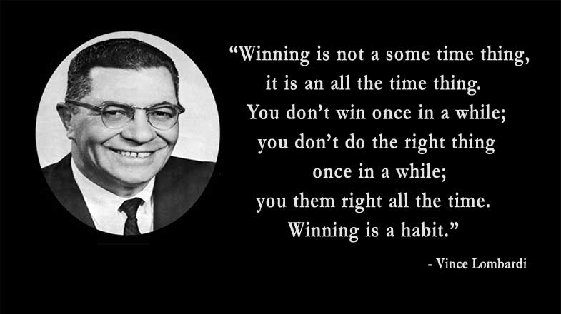 Winning is a habit (Vince Lombardi)